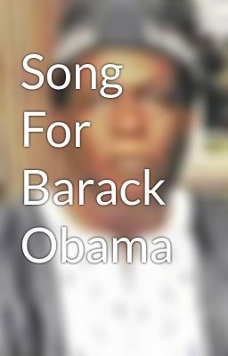 """Read """"Song For Barack Obama - Song For Barack Obama"""" #wattpad #poetry"""