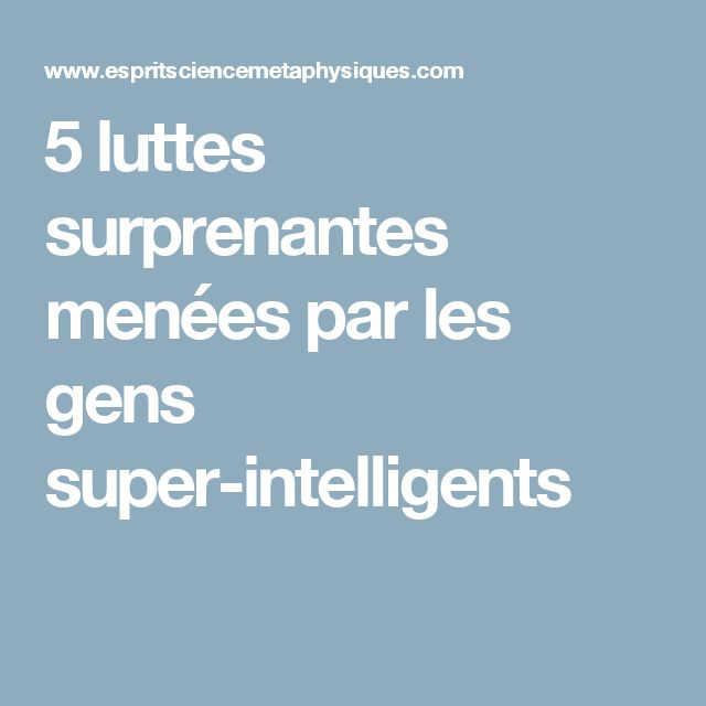 5 luttes surprenantes menées par les gens super-intelligents