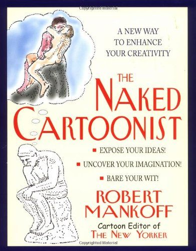 The Naked Cartoonist: A New Way to Enhance Your Creativit...