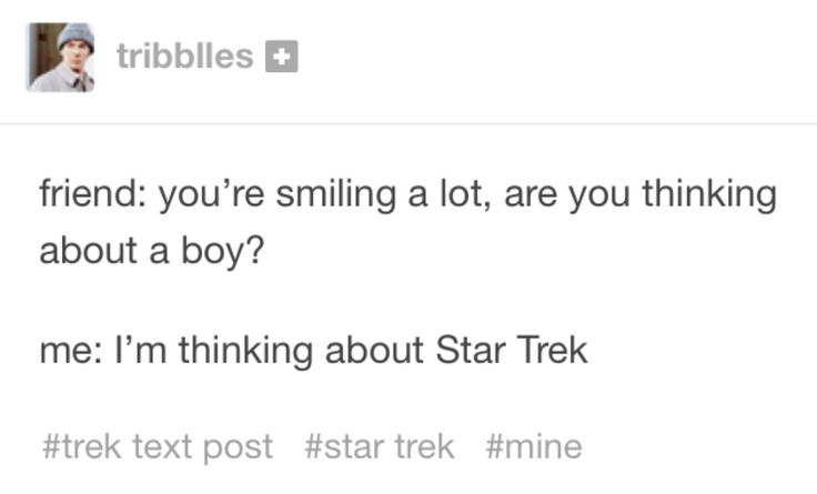 Family: you're smiling a lot, are you thinking about a boy?  Me: I'm thinking about Star Trek... and a boy