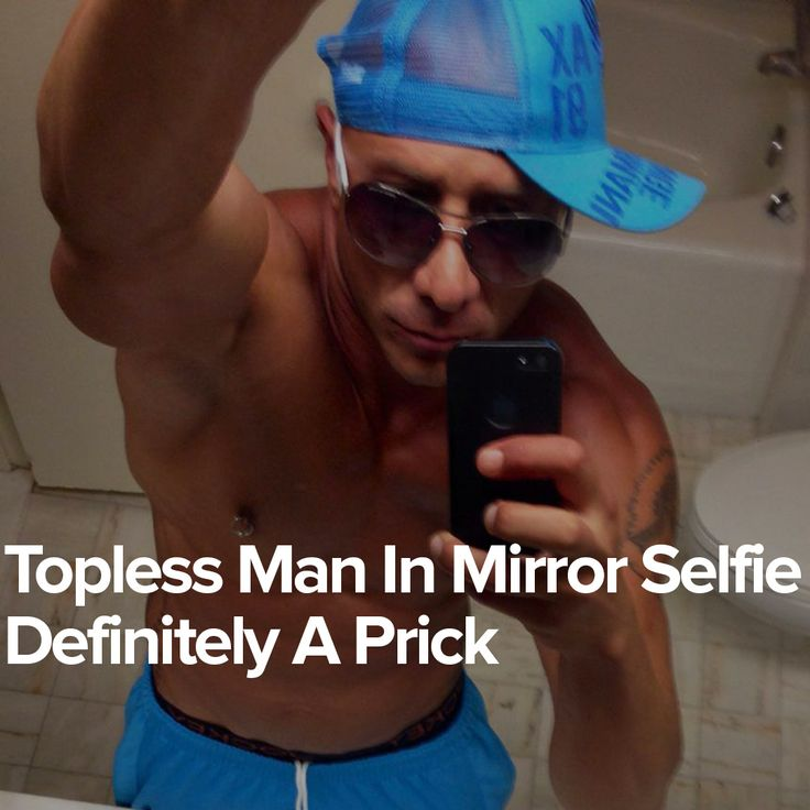 Topless Man In Mirror Selfie Definitely A Prick