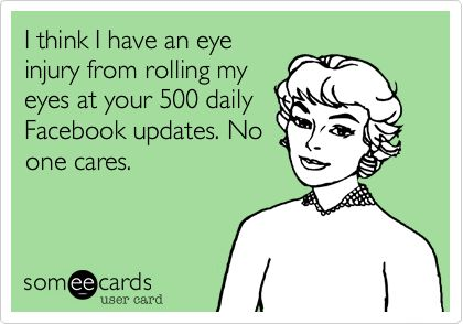 we all have a few of these in our feed...: That, Laughs, Quotes Ecards Laughter, Eye Injury, Facebook Updates, Humor, Quotes Ecards Funny, Funny Quotes Sayings Misc