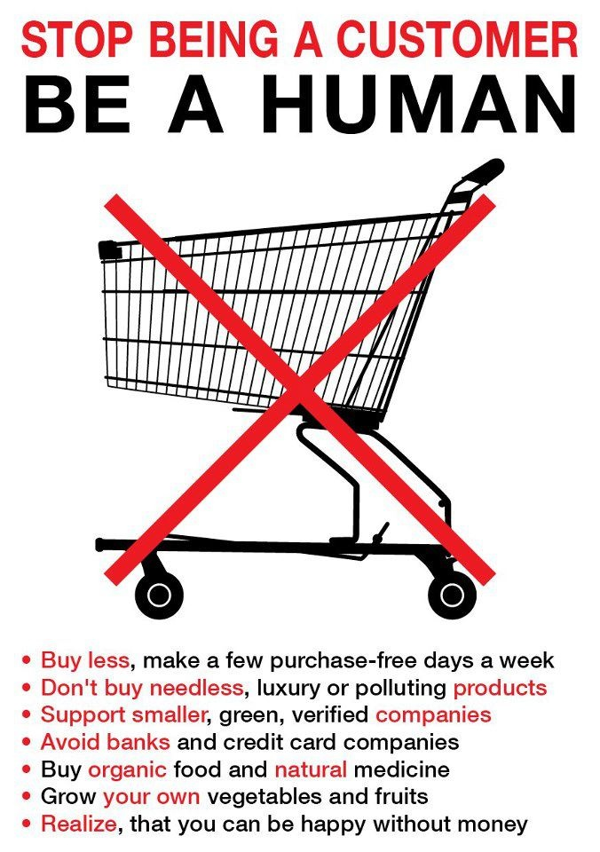 Anti-consumerism! Life is better when your greatest luxuries aren't materialistic, but spiritual and social.