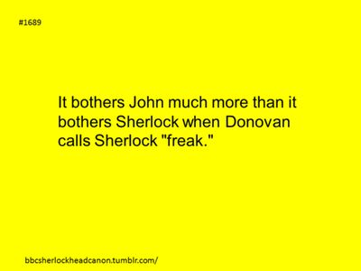 I'm sure that this is true because although Sherlock doesn't care what people think of him, John does