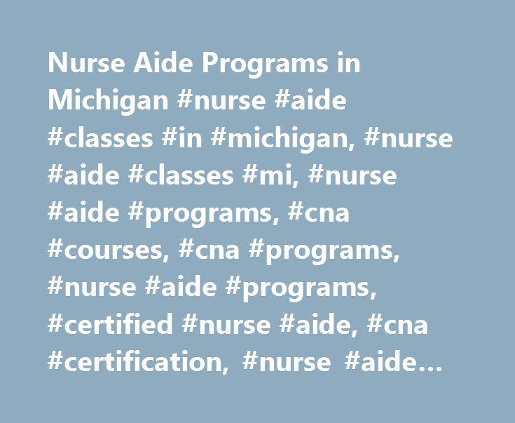 Nurse Aide Programs in Michigan #nurse #aide #classes #in #michigan, #nurse #aide #classes #mi, #nurse #aide #programs, #cna #courses, #cna #programs, #nurse #aide #programs, #certified #nurse #aide, #cna #certification, #nurse #aide #training http://puerto-rico.nef2.com/nurse-aide-programs-in-michigan-nurse-aide-classes-in-michigan-nurse-aide-classes-mi-nurse-aide-programs-cna-courses-cna-programs-nurse-aide-programs-certified-nurse-aide/  # Nurse Aide Classes in Michigan Nurse Aide…