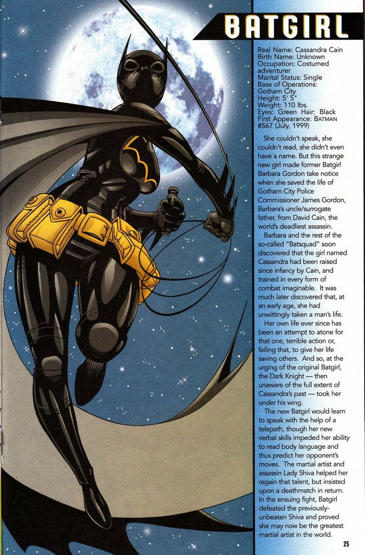 Cassandra Cain was the first Batgirl to star in her own ongoing Batgirl comic book series; a Eurasian character who was replaced as Batgirl by Stephanie Brown in a 2009 storyline. She returned in late 2010, where she was now shown working as an anonymous agent of Batman in Hong Kong before adopting the new moniker of Black Bat.
