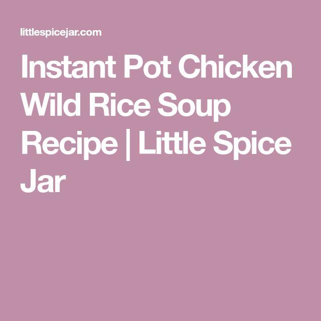 Instant Pot Chicken Wild Rice Soup Recipe | Little Spice Jar