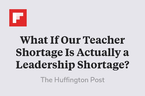 What If Our Teacher Shortage Is Actually a Leadership Shortage? http://flip.it/6D4Ru