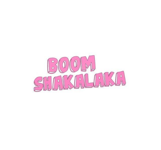 Shakalaka, shakalaka, Shaka boom!