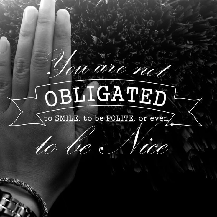 You are not obligated to be nice