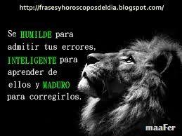FRASECITAS DEL DIA Y HOROSCOPOS DEL DIA. : SER HUMILDE.