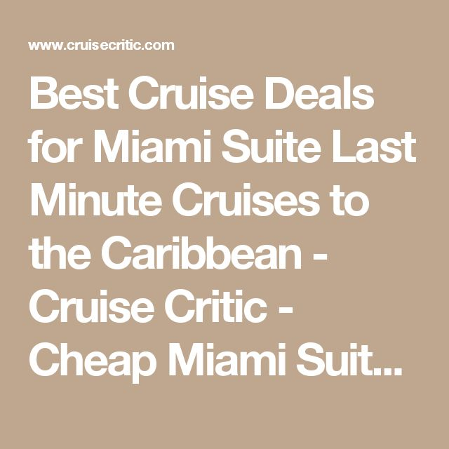 Best Cruise Deals for Miami Suite Last Minute Cruises to the Caribbean - Cruise Critic - Cheap Miami Suite Last Minute Cruises to the Caribbean Cruise Deals