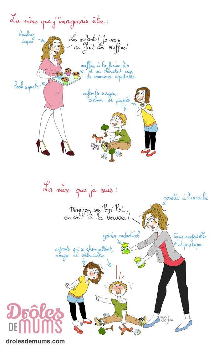 La mère qu'on pensait devenir VS la mère qu'on est devenue Enceinte, comme on est un peu cinglée par moments, on s'imagine qu'on va être une mère comme ceci-comme-cela. C'est mignon et plein d'espoir. Et puis, après, on n'a plus le temps d'imaginer. On ne peut que constater comme un léger décalage entre celle qu'on voulait être et celle qu'on est devenue. La preuve. http://drolesdemums.com/ma-vie-de-mum/la-mere-quon-pensait-devenir-vs-la-mere-quon-devenue