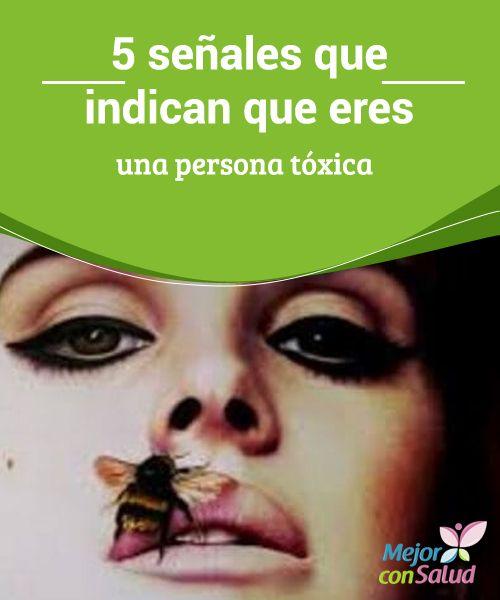 5 señales que indican que eres una persona tóxica  Si no quieres ser una persona tóxica para los demás, ¿por qué lo eres contigo mismo? Deberías ser el primero en cuidarte y procurarte bienestar