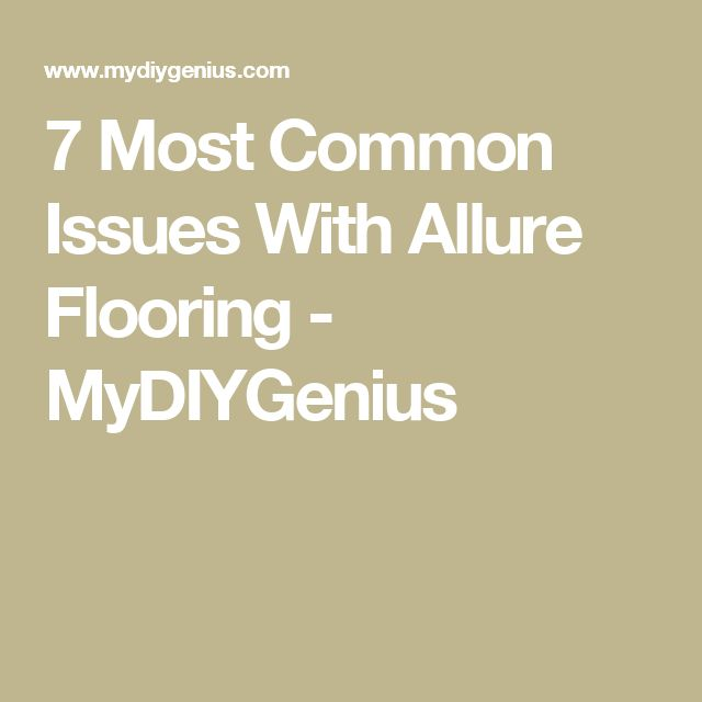 7 Most Common Issues With Allure Flooring - MyDIYGenius