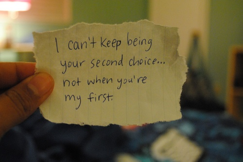 """""""I can't keep being your second choice... not when you're my first."""""""