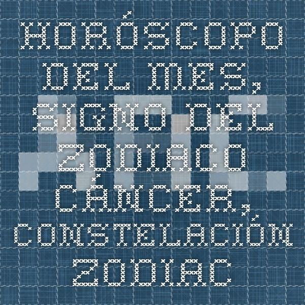 Horóscopo del mes, Signo del Zodiaco Cáncer, constelación zodiaca Cáncer,