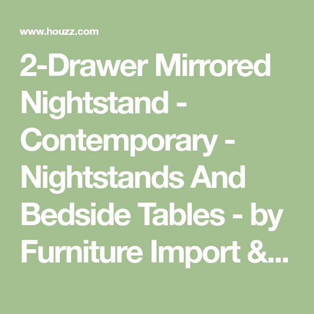 2-Drawer Mirrored Nightstand - Contemporary - Nightstands And Bedside Tables - by Furniture Import & Export Inc.