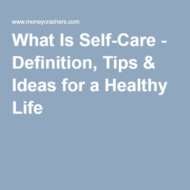 What Is Self-Care - Definition, Tips & Ideas for a Healthy Life