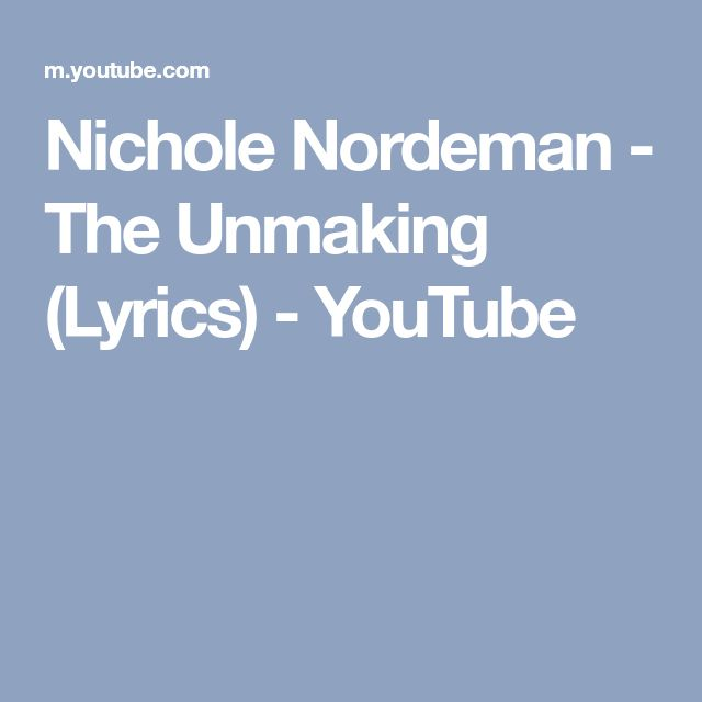 Nichole Nordeman - The Unmaking (Lyrics) - YouTube