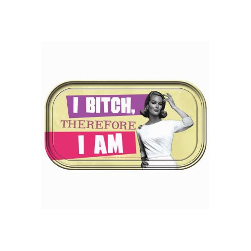 I Bitch Therefore I Am Magnetic Tin Sign by Ephemera