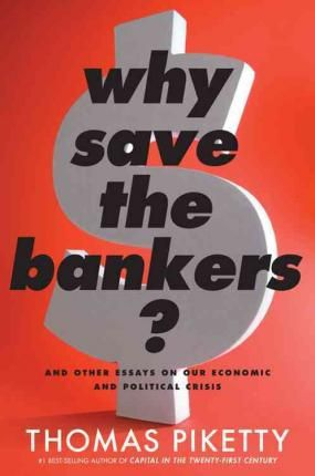 Why Save the Bankers - Thomas Piketty