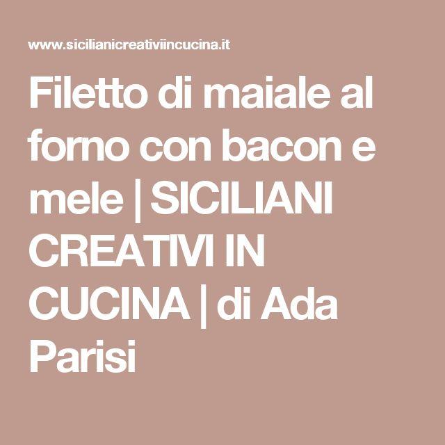 Filetto di maiale al forno con bacon e mele   SICILIANI CREATIVI IN CUCINA   di Ada Parisi