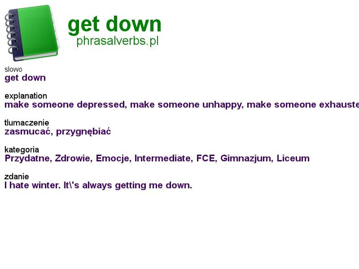 #phrasalverbs.pl, word: #get down, explanation: make someone depressed, make someone unhappy, make someone exhausted, translation: zasmucać, przygnębiać