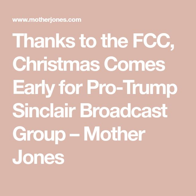 Thanks to the FCC, Christmas Comes Early for Pro-Trump Sinclair Broadcast Group – Mother Jones