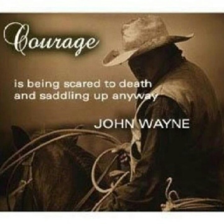courage is being scared to death but saddling up anyway