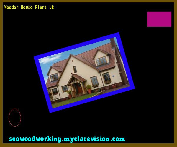 Wooden House Plans Uk 154342 - Woodworking Plans and Projects!