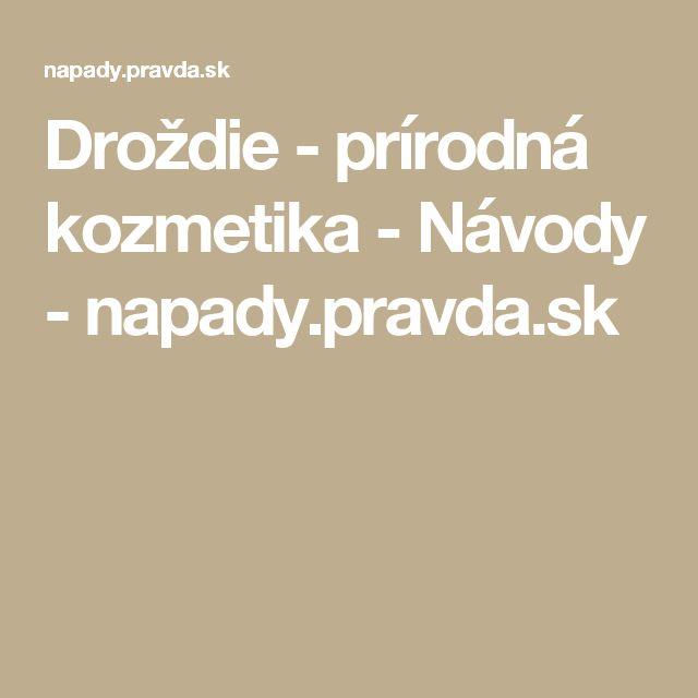 Droždie - prírodná kozmetika - Návody - napady.pravda.sk