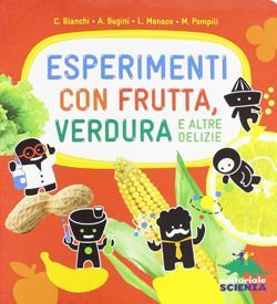 Libri sull'alimentazione per bambini da 5 a 8 anni - Educazione alimentare per mangiare sano - Esperimenti Con Frutta E Verdura - Editoriale Scienza