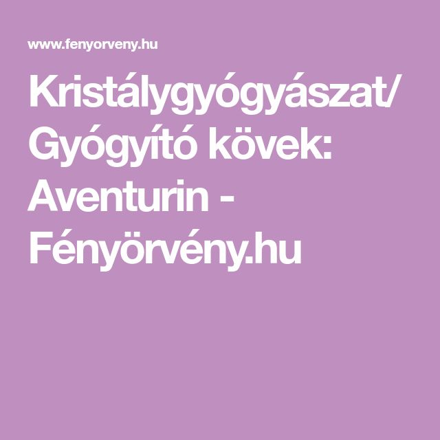 Kristálygyógyászat/Gyógyító kövek: Aventurin - Fényörvény.hu