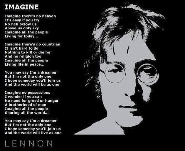 John Lennon's Imagine Lyrics - one of my favorite songs EVER. Wouldn't it be nice??? Genius of a man..