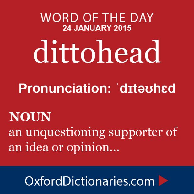 Word of the Day: dittohead Click through to the full definition, audio pronunciation, and example sentences: http://www.oxforddictionaries.com/definition/english/dittohead #WOTD #wordoftheday