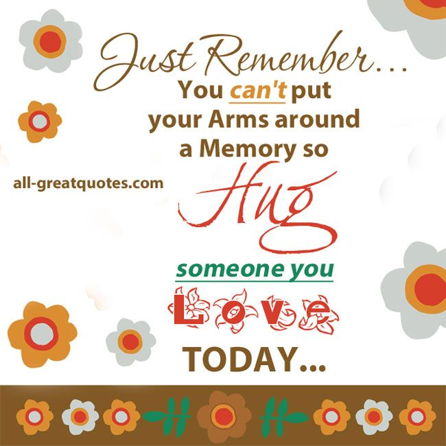968 best greetings for my wonderful family friends images on just remember you cant put your arms around a memory so hug someone you love today inspirational picture quotes bookmarktalkfo Images
