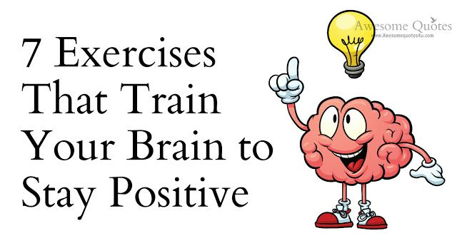 Awesome Quotes: 7 Exercises That Train Your Brain to Stay Positive