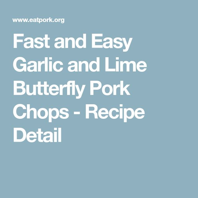Fast and Easy Garlic and Lime Butterfly Pork Chops - Recipe Detail
