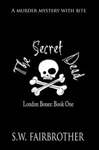 The Secret Dead (London Bones Book 1)