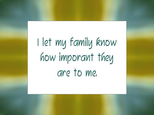I let my family know how important they are to me | Daily Affirmation for February 20, 2014
