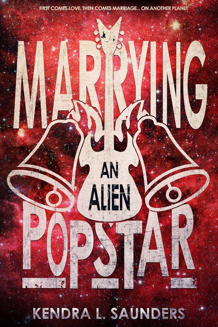 Marrying an Alien Pop Star  (Alien Pop Star #3)  by Kendra L. Saunders