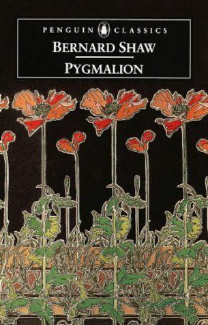 """Pygmalion"" by George Bernard Shaw (1912) One of my favorites"