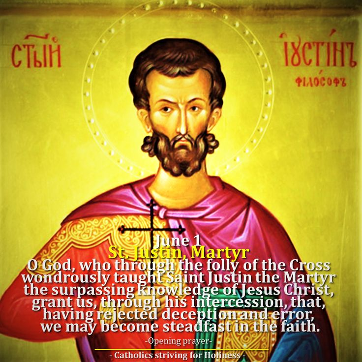 June 1 ST. JUSTIN, MARTYR. Short bio + martyrdom account. St. Justin was a philosopher born in Samaria. A convert to Christianity, he was a passionate searcher for truth which he found in Christ. H…