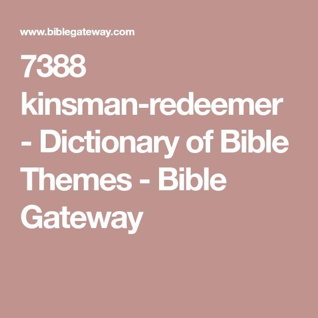 7388 kinsman-redeemer - Dictionary of Bible Themes - Bible Gateway