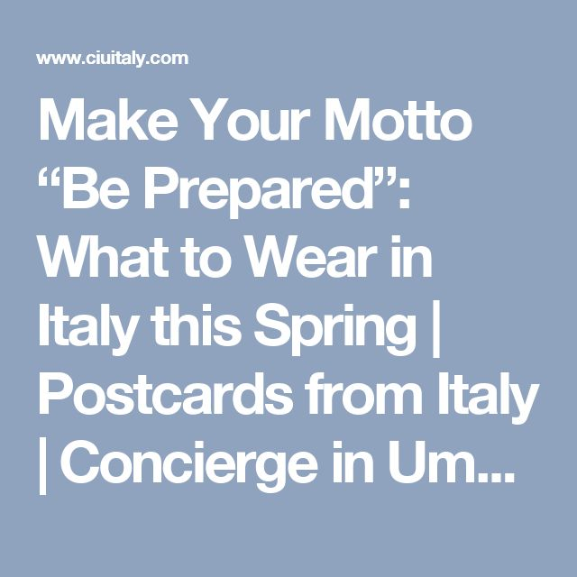 """Make Your Motto """"Be Prepared"""": What to Wear in Italy this Spring 