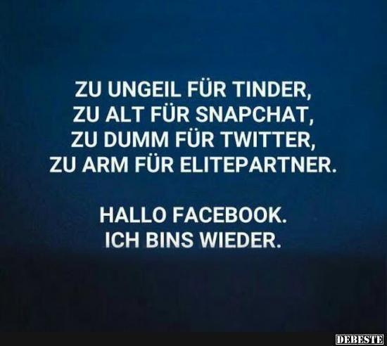 Zu Ungeil Für Tinder, Zu Alt Für Snapchat, Zu Dumm Für Twitter.. Lustige  SprücheLustige Bilder ...