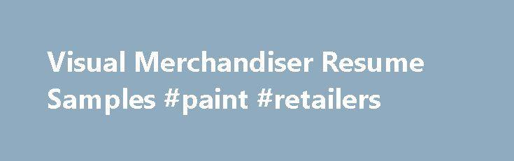 Visual Merchandiser Resume Samples #paint #retailers http://retail.remmont.com/visual-merchandiser-resume-samples-paint-retailers-2/  #visual merchandiser jobs # Visual Merchandiser resume samples Visual Merchandisers play a crucial […]