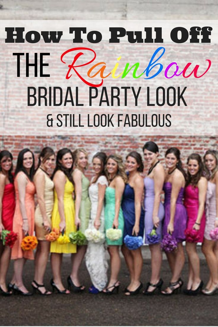 How to dress your  bridesmaids in different colors of the rainbow and still look fabulous!