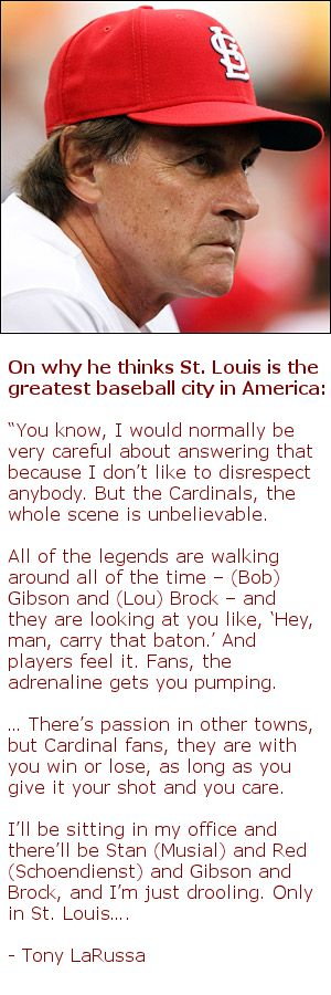 Baseball in St Louis, according to LaRussa. St. Louis Cardinals... America's team.